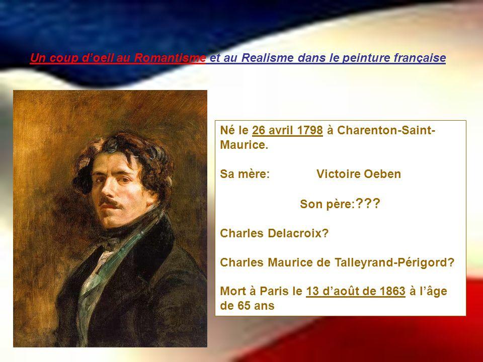 Un coup doeil au Romantisme et au Realisme dans le peinture française Né le 26 avril 1798 à Charenton-Saint- Maurice. Sa mère: Victoire Oeben Son père