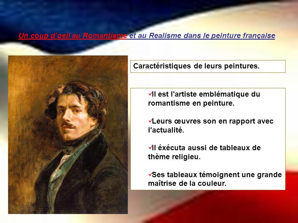 Un coup doeil au Romantisme et au Realisme dans le peinture française Il est l'artiste emblématique du romantisme en peinture. Leurs œuvres son en rap