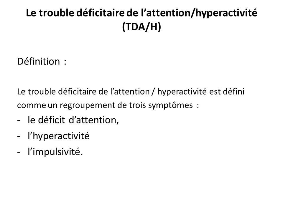 Le trouble déficitaire de lattention/hyperactivité (TDA/H) Définition : Le trouble déficitaire de lattention / hyperactivité est défini comme un regro