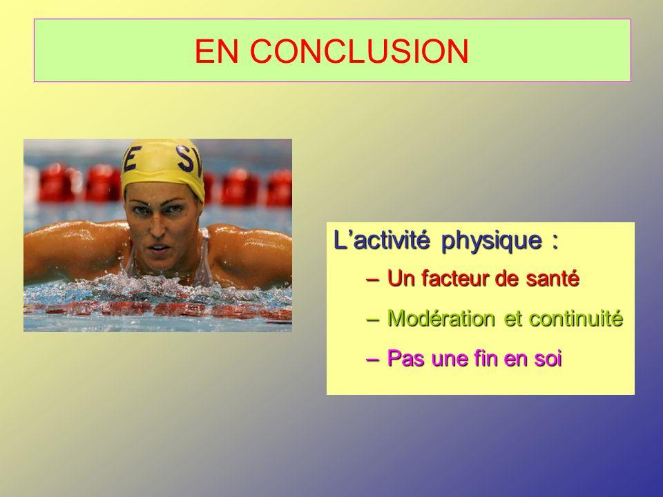 EN CONCLUSION Lactivité physique : –Un facteur de santé –Modération et continuité –Pas une fin en soi