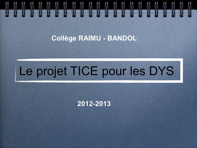 Le projet TICE pour les DYS Collège RAIMU - BANDOL 2012-2013