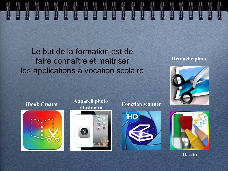 Le but de la formation est de faire connaître et maîtriser les applications à vocation scolaire iBook Creator Appareil photo et camera Fonction scanner Retouche photo Dessin
