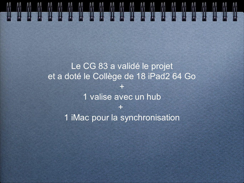 Le CG 83 a validé le projet et a doté le Collège de 18 iPad2 64 Go + 1 valise avec un hub + 1 iMac pour la synchronisation