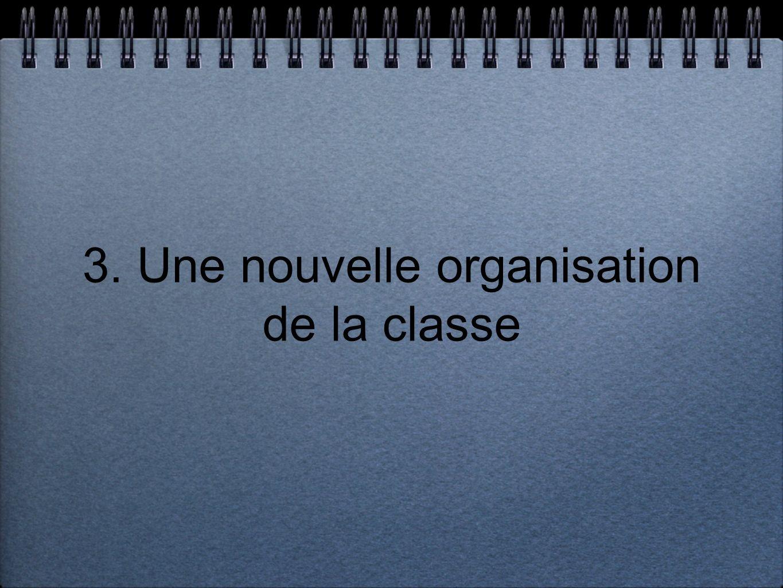 3. Une nouvelle organisation de la classe