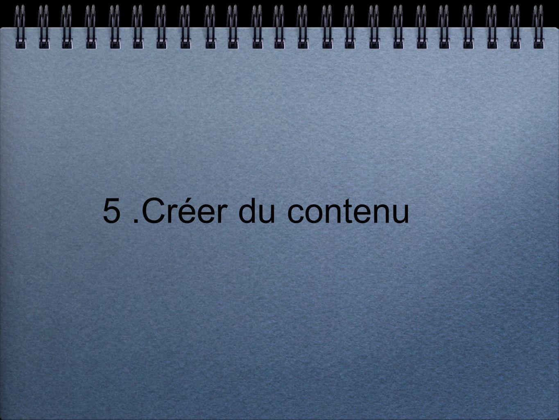 5.Créer du contenu