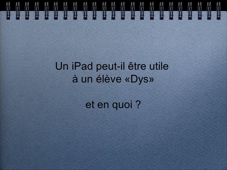 Un iPad peut-il être utile à un élève «Dys» et en quoi ?
