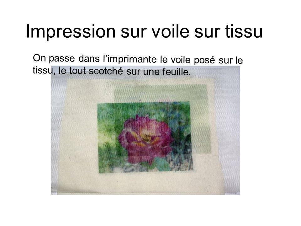 Impression sur voile sur tissu On passe dans limprimante le voile posé sur le tissu, le tout scotché sur une feuille.