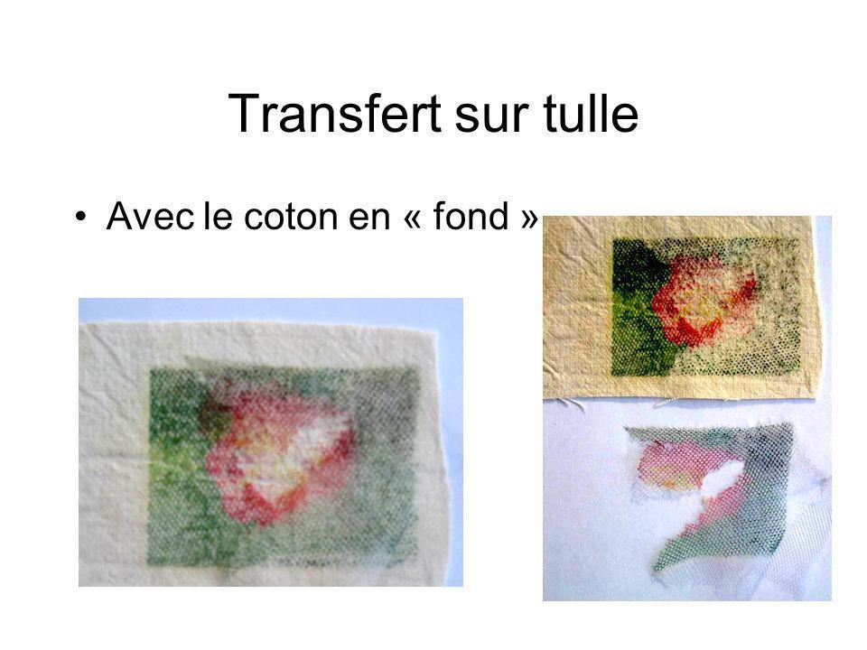 Transfert sur tulle Avec le coton en « fond »