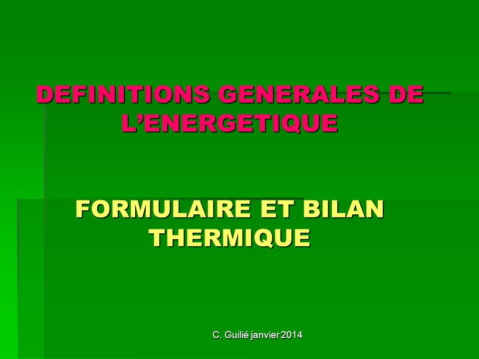 C. Guilié janvier 2014 DEFINITIONS GENERALES DE LENERGETIQUE FORMULAIRE ET BILAN THERMIQUE