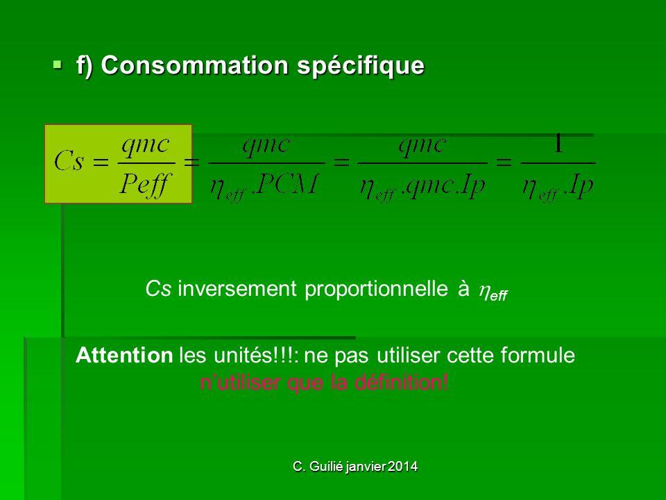 f) Consommation spécifique Cs inversement proportionnelle à eff Attention les unités!!!: ne pas utiliser cette formule n utiliser que la définition!