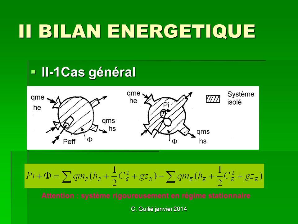 C. Guilié janvier 2014 II BILAN ENERGETIQUE II-1Cas général Attention : système rigoureusement en régime stationnaire