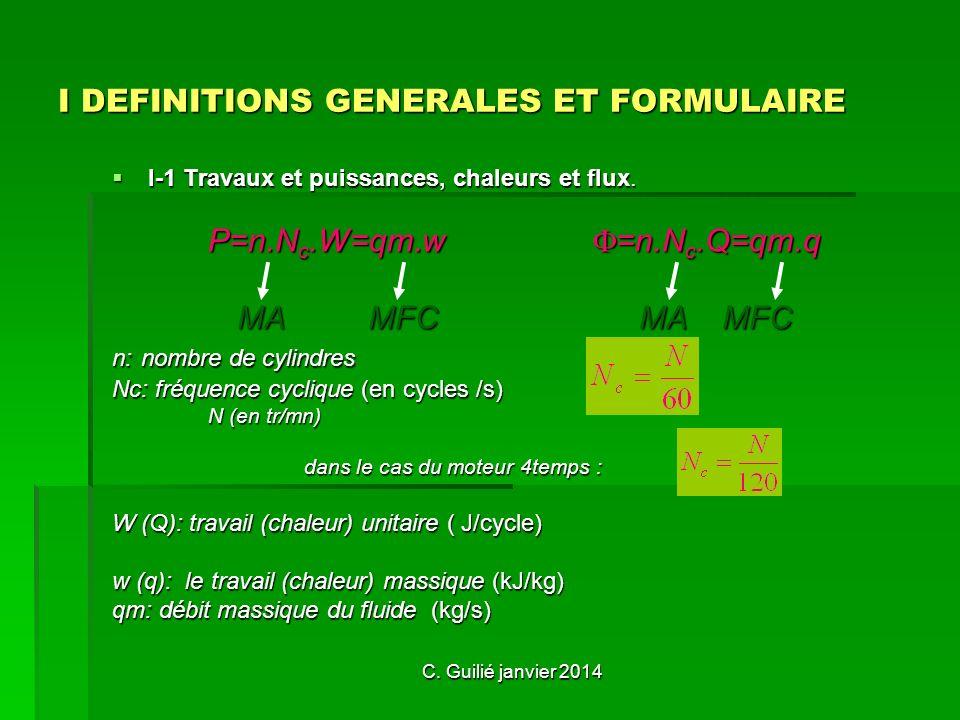 C. Guilié janvier 2014 I DEFINITIONS GENERALES ET FORMULAIRE I-1 Travaux et puissances, chaleurs et flux. P=n.Nc.W=qm.w =n.Nc.Q=qm.q MA MFC MA MFC n: