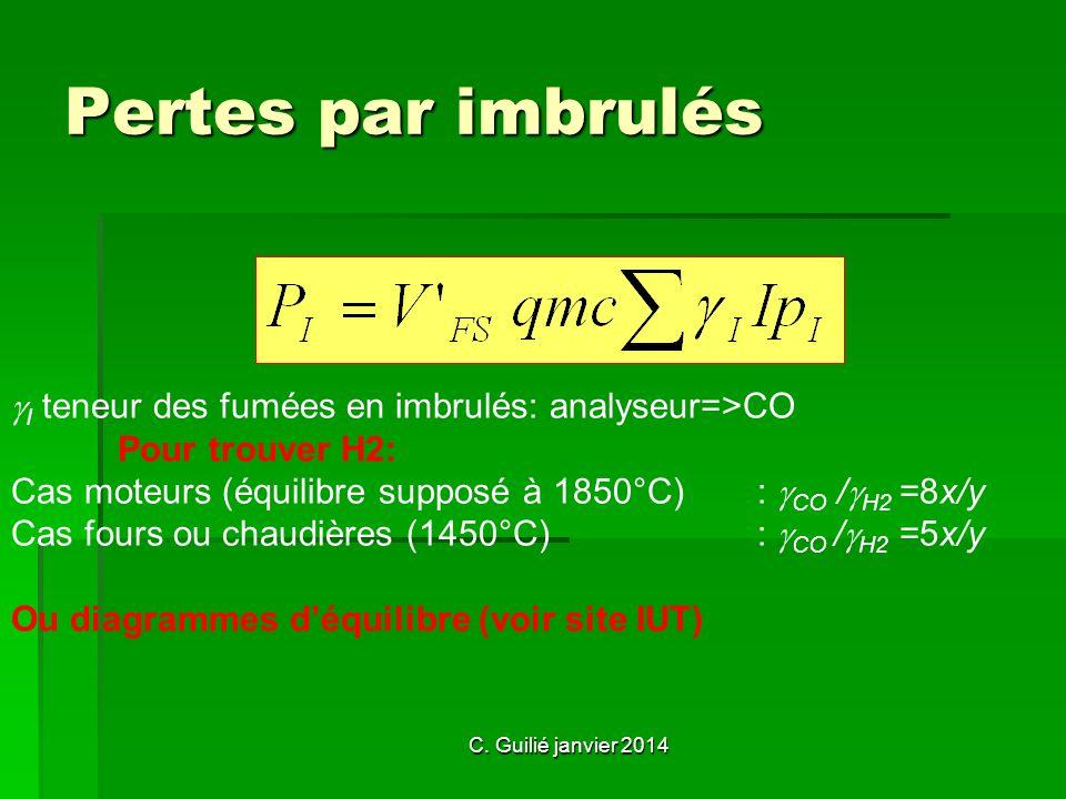 C. Guilié janvier 2014 Pertes par imbrulés I teneur des fumées en imbrulés: analyseur=>CO Pour trouver H2: Cas moteurs (équilibre supposé à 1850°C) :