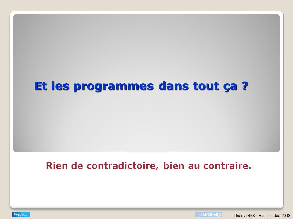 Thierry DIAS – Rouen – dec. 2012 Et les programmes dans tout ça ? Rien de contradictoire, bien au contraire.