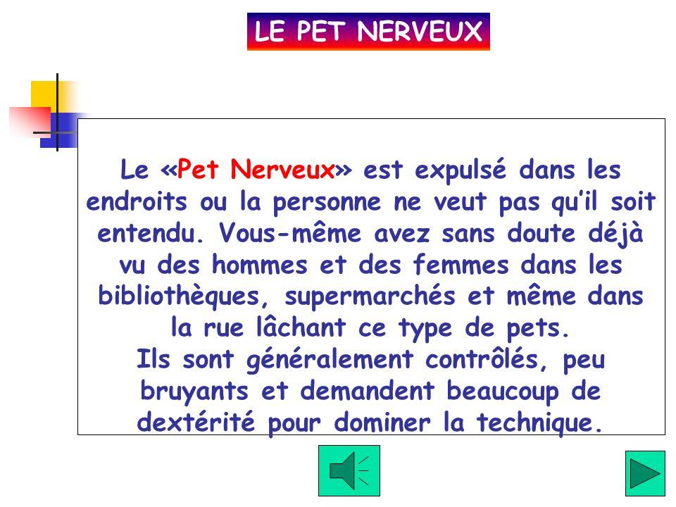 Clique içi pour entendre Le «Pet Commun» est le pet plus fréquent. Cest un proche parent du «Déchireur» (voir après), mais il est expulsé avec moins d