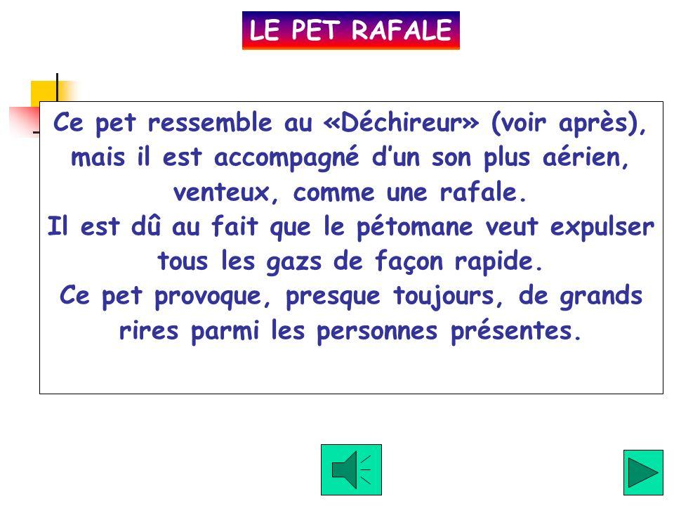 Le «Pet Mouillé» possède un son aqueux. Il est généralement signe quun évènement se prépare, et quune visite aux toilettes devient plus quurgente et n