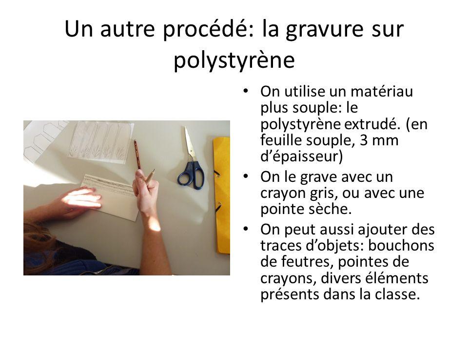 Un autre procédé: la gravure sur polystyrène On utilise un matériau plus souple: le polystyrène extrudé. (en feuille souple, 3 mm dépaisseur) On le gr