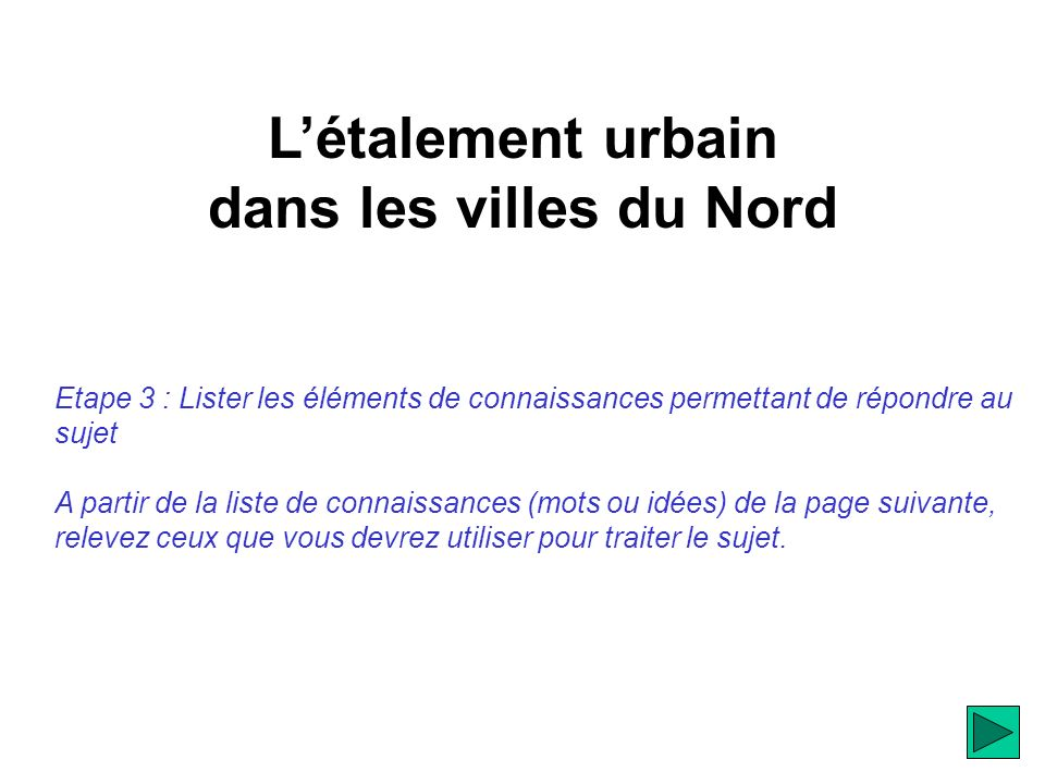 Létalement urbain dans les villes du Nord Etape 3 : Lister les éléments de connaissances permettant de répondre au sujet A partir de la liste de connaissances (mots ou idées) de la page suivante, relevez ceux que vous devrez utiliser pour traiter le sujet.