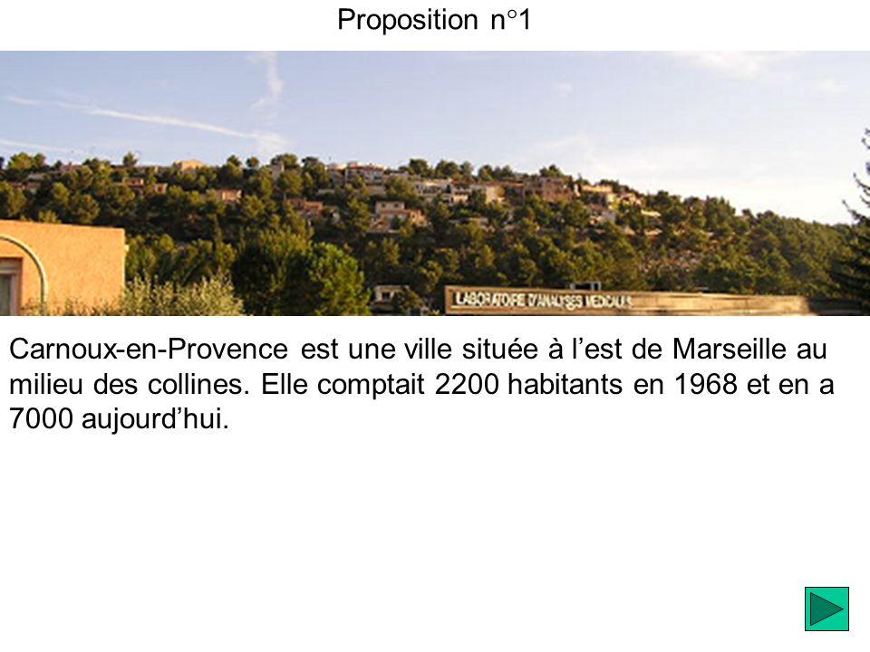Proposition n°1 Carnoux-en-Provence est une ville située à lest de Marseille au milieu des collines.