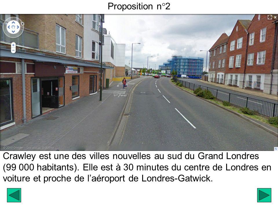 Proposition n°2 Crawley est une des villes nouvelles au sud du Grand Londres (99 000 habitants).