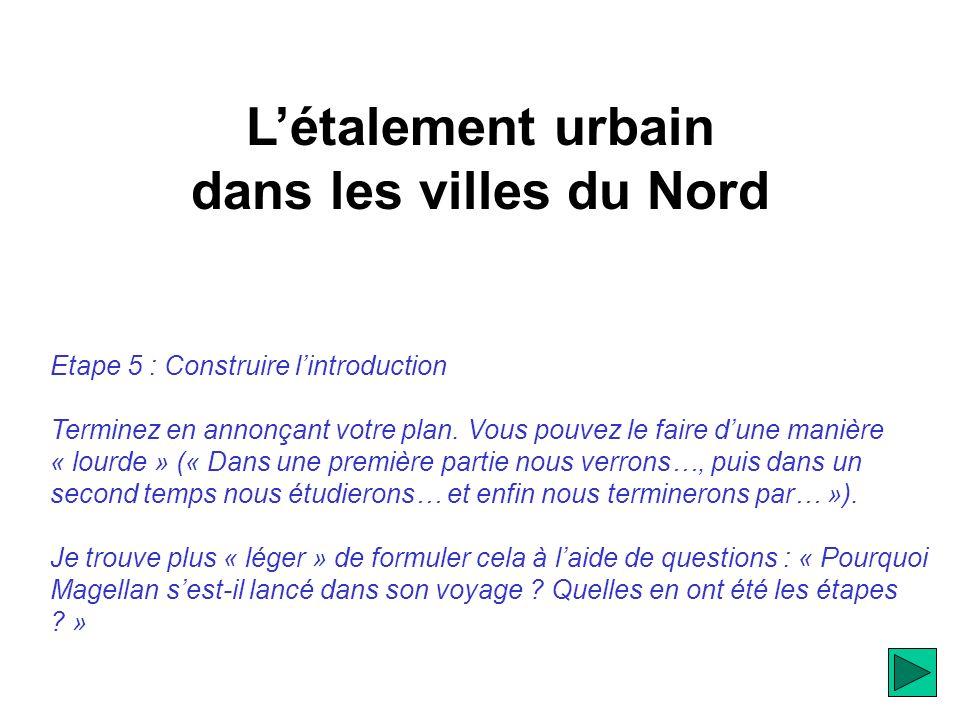 Létalement urbain dans les villes du Nord Etape 5 : Construire lintroduction Terminez en annonçant votre plan.