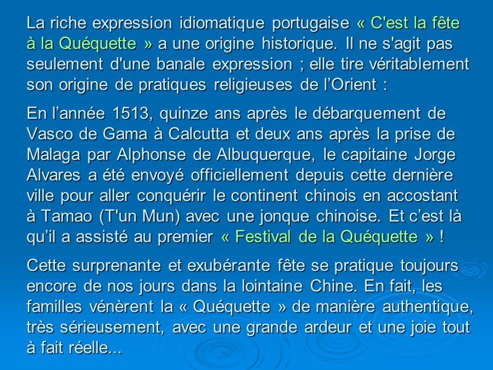 La riche expression idiomatique portugaise « C'est la fête à la Quéquette » a une origine historique. Il ne s'agit pas seulement d'une banale expressi