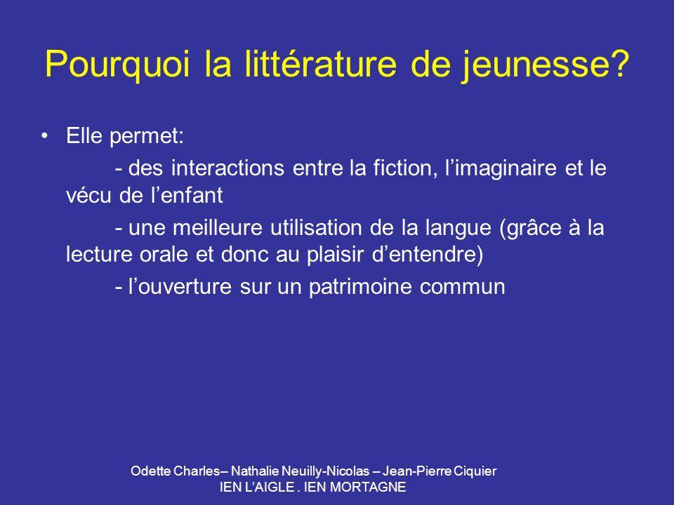 Odette Charles– Nathalie Neuilly-Nicolas – Jean-Pierre Ciquier IEN LAIGLE. IEN MORTAGNE Pourquoi la littérature de jeunesse? Elle permet: - des intera