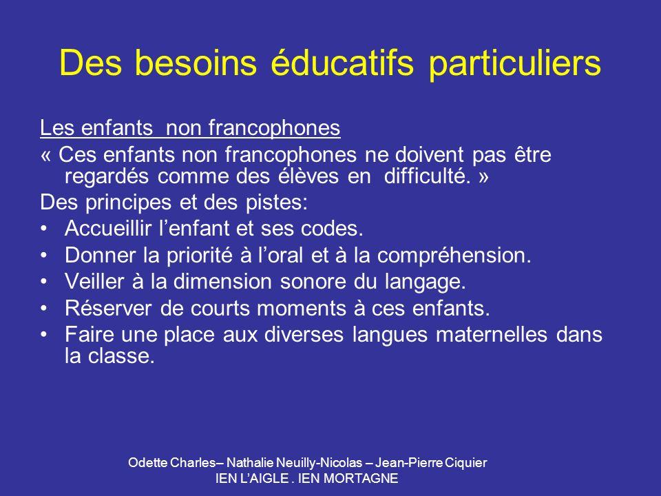 Odette Charles– Nathalie Neuilly-Nicolas – Jean-Pierre Ciquier IEN LAIGLE. IEN MORTAGNE Des besoins éducatifs particuliers Les enfants non francophone