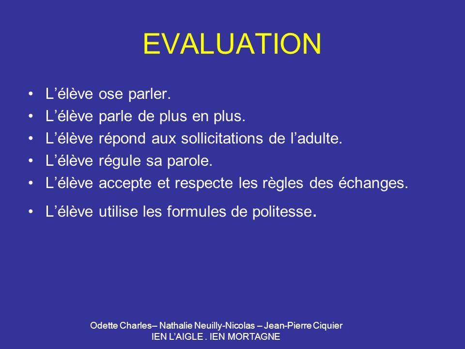Odette Charles– Nathalie Neuilly-Nicolas – Jean-Pierre Ciquier IEN LAIGLE. IEN MORTAGNE EVALUATION Lélève ose parler. Lélève parle de plus en plus. Lé