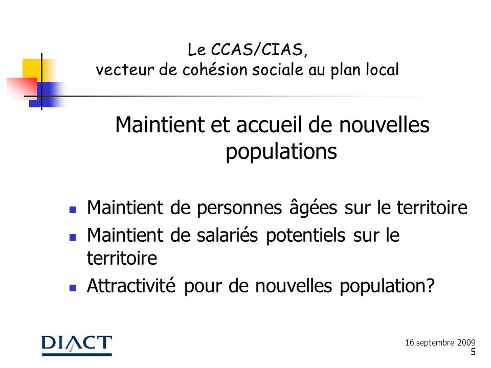 5 Maintient et accueil de nouvelles populations Maintient de personnes âgées sur le territoire Maintient de salariés potentiels sur le territoire Attr