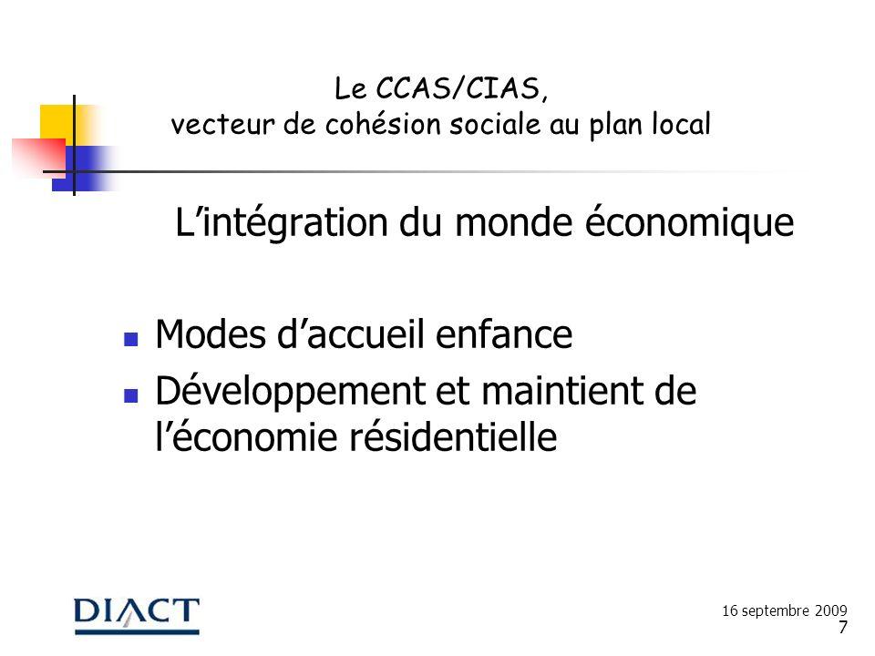 7 Lintégration du monde économique Modes daccueil enfance Développement et maintient de léconomie résidentielle 16 septembre 2009 Le CCAS/CIAS, vecteu