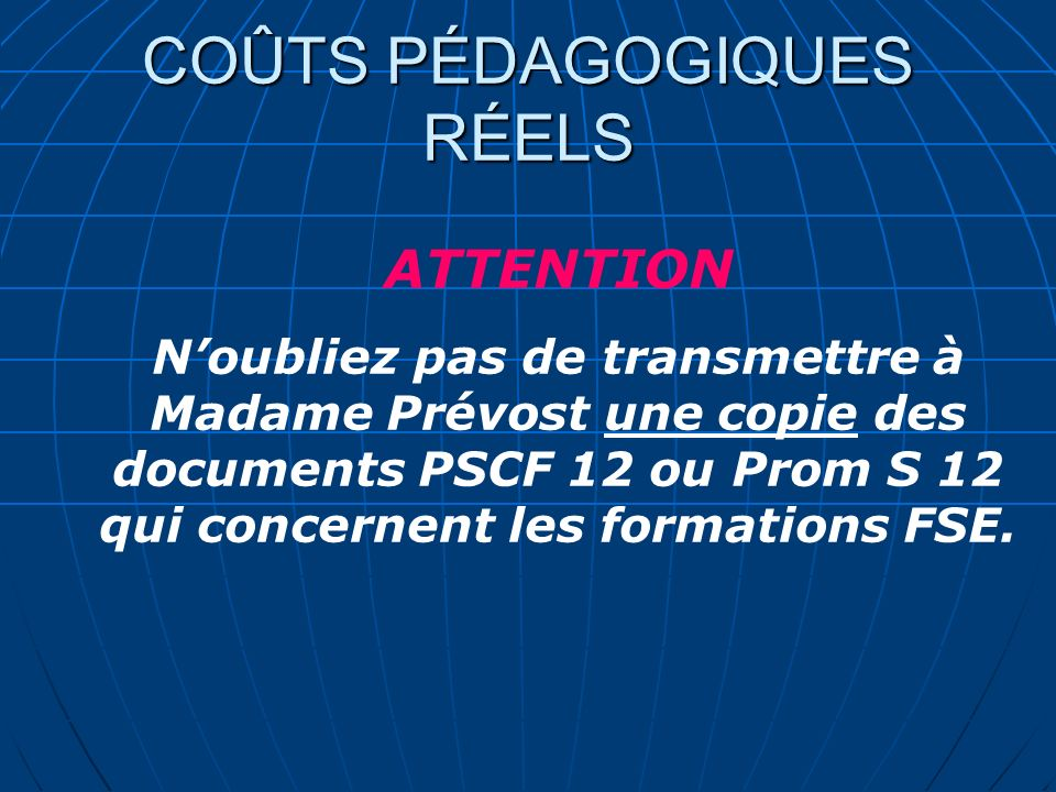 ATTENTION Noubliez pas de transmettre à Madame Prévost une copie des documents PSCF 12 ou Prom S 12 qui concernent les formations FSE.