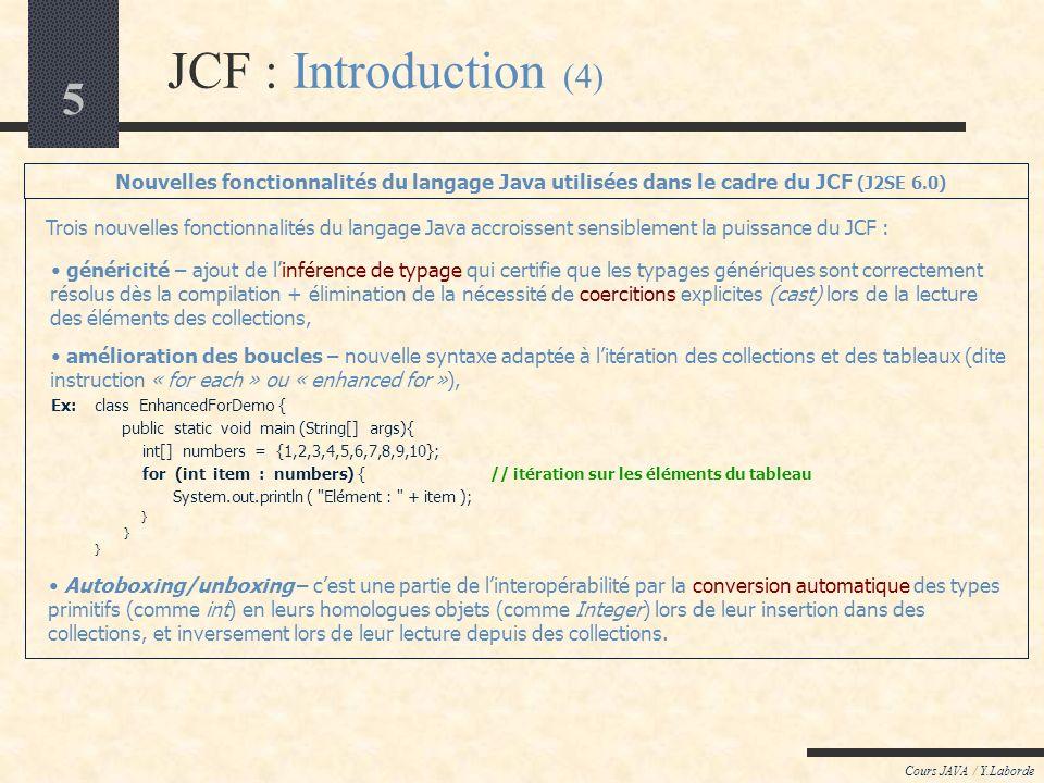 5 JCF : Introduction (4) Cours JAVA / Y.Laborde Trois nouvelles fonctionnalités du langage Java accroissent sensiblement la puissance du JCF : Nouvell