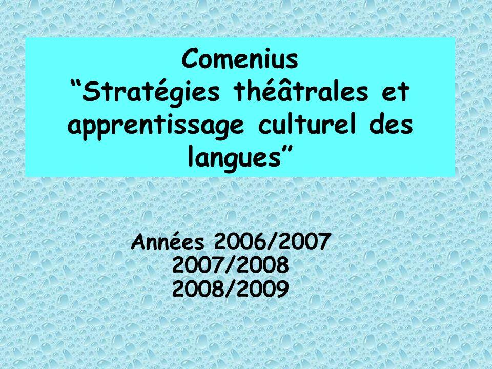 Comenius Stratégies théâtrales et apprentissage culturel des langues Années 2006/2007 2007/2008 2008/2009