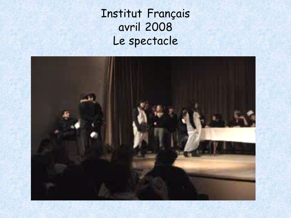 Institut Français avril 2008 Le spectacle