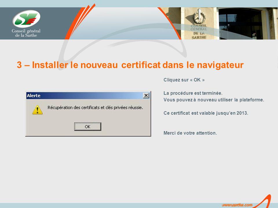 www.sarthe.com 3 – Installer le nouveau certificat dans le navigateur Cliquez sur « OK » La procédure est terminée.