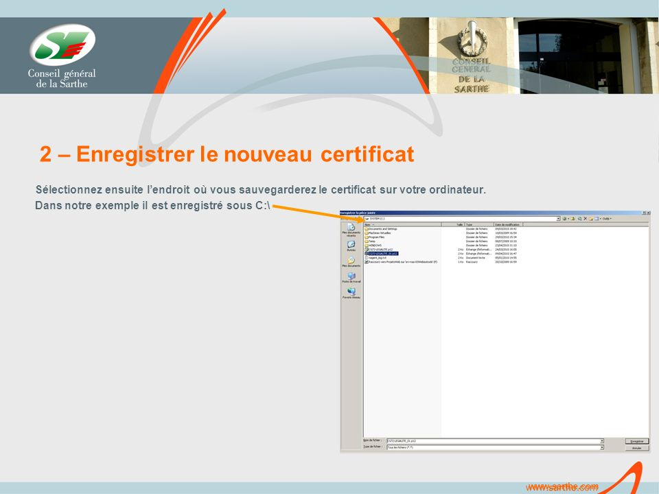 www.sarthe.com 2 – Enregistrer le nouveau certificat Sélectionnez ensuite lendroit où vous sauvegarderez le certificat sur votre ordinateur.