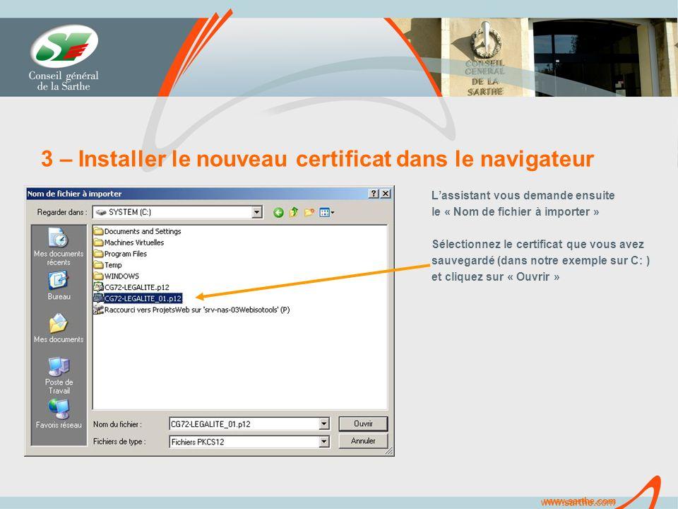 www.sarthe.com 3 – Installer le nouveau certificat dans le navigateur Lassistant vous demande ensuite le « Nom de fichier à importer » Sélectionnez le certificat que vous avez sauvegardé (dans notre exemple sur C: ) et cliquez sur « Ouvrir »