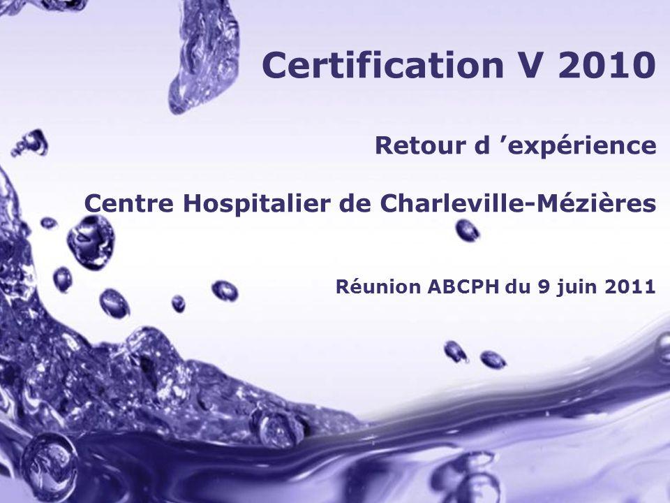 Page 1 Certification V 2010 Retour d expérience Centre Hospitalier de Charleville-Mézières Réunion ABCPH du 9 juin 2011