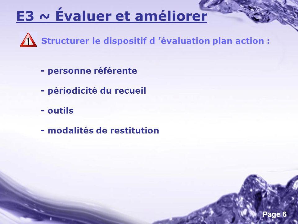 Page 6 E3 ~ Évaluer et améliorer Structurer le dispositif d évaluation plan action : - personne référente - périodicité du recueil - outils - modalité