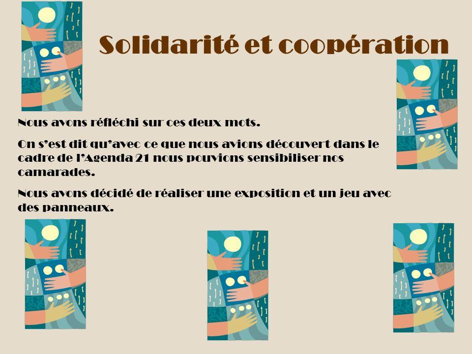 Solidarité et coopération Nous avons réfléchi sur ces deux mots. On sest dit quavec ce que nous avions découvert dans le cadre de lAgenda 21 nous pouv