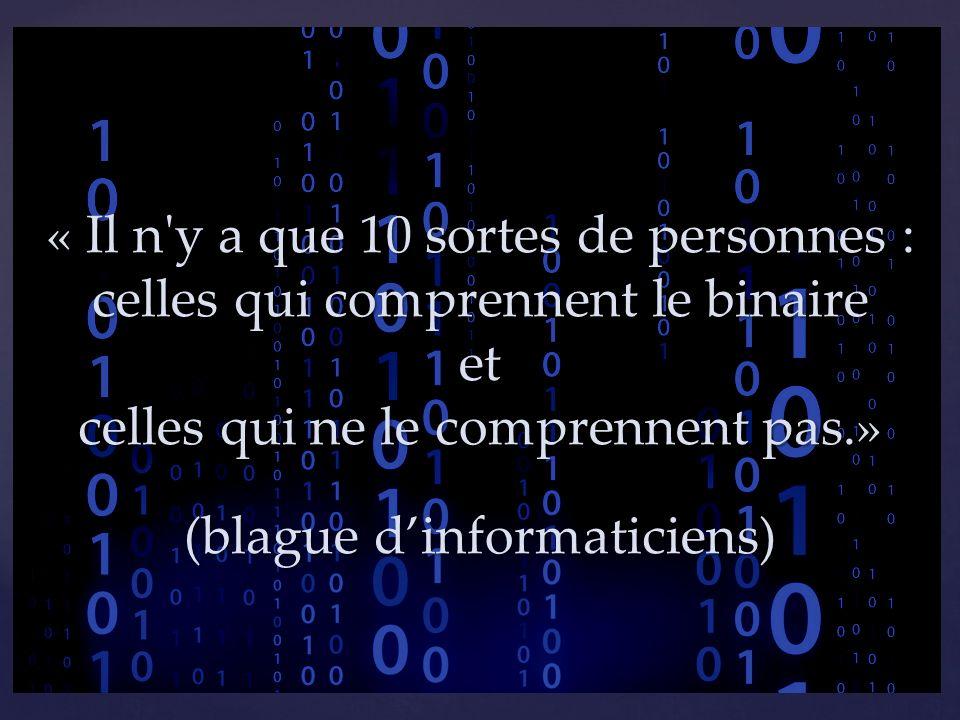 « Il n'y a que 10 sortes de personnes : celles qui comprennent le binaire et celles qui ne le comprennent pas.» (blague dinformaticiens)