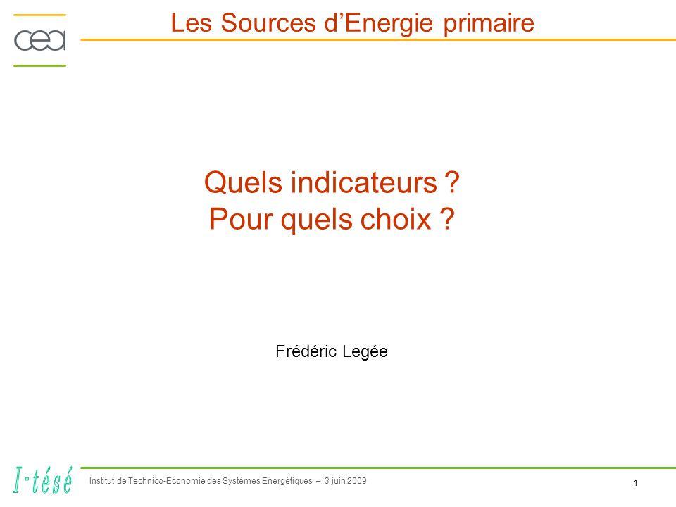 Institut de Technico-Economie des Systèmes Energétiques – 3 juin 2009 1 Les Sources dEnergie primaire Quels indicateurs .