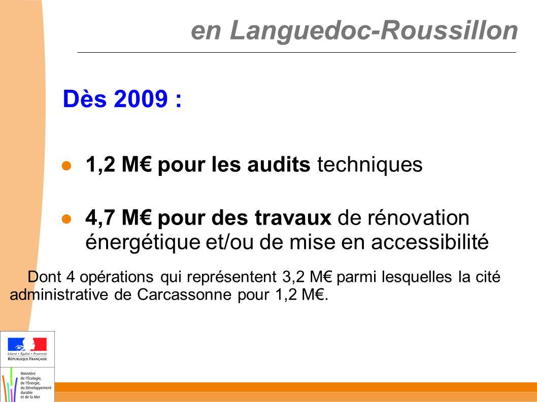 en Languedoc-Roussillon Dès 2009 : 1,2 M pour les audits techniques 4,7 M pour des travaux de rénovation énergétique et/ou de mise en accessibilité Dont 4 opérations qui représentent 3,2 M parmi lesquelles la cité administrative de Carcassonne pour 1,2 M.
