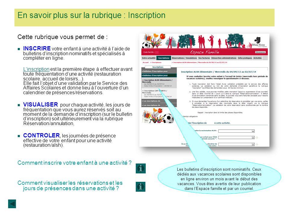 En savoir plus sur la rubrique : Inscription Cette rubrique vous permet de : INSCRIRE votre enfant à une activité à laide de bulletins dinscription no