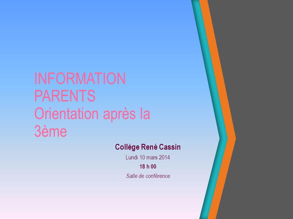 INFORMATION PARENTS Orientation après la 3ème Collège René Cassin Lundi 10 mars 2014 18 h 00 Salle de conférence