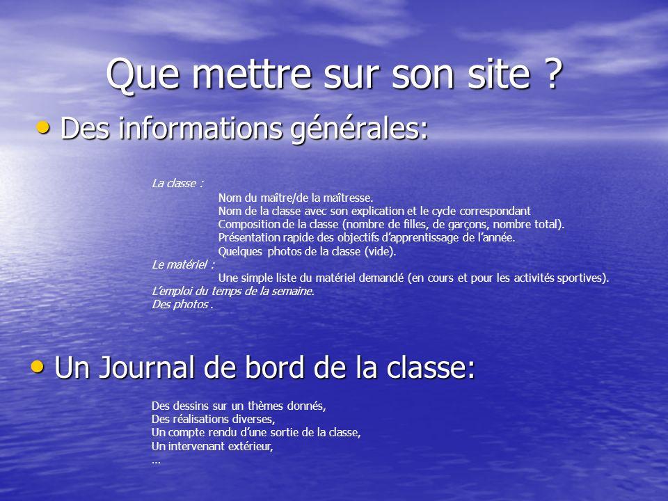 Que mettre sur son site ? Des informations générales: Des informations générales: La classe : Nom du maître/de la maîtresse. Nom de la classe avec son