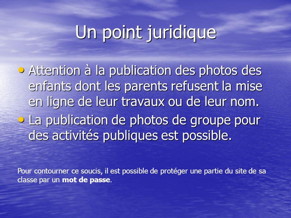 Un point juridique Attention à la publication des photos des enfants dont les parents refusent la mise en ligne de leur travaux ou de leur nom. Attent