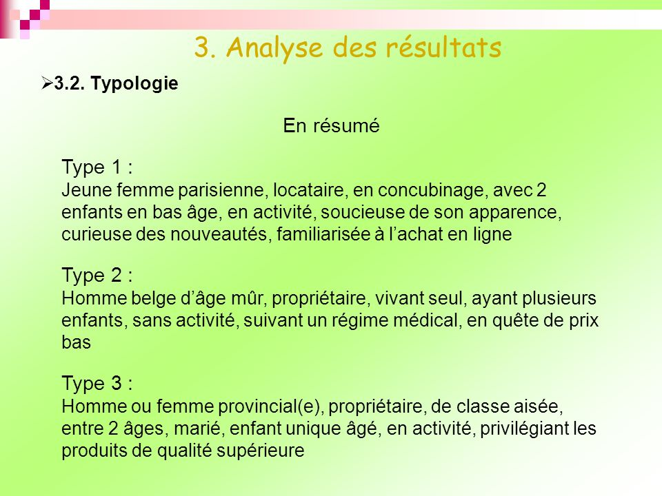 3.2. Typologie 3. Analyse des résultats En résumé Type 1 : Jeune femme parisienne, locataire, en concubinage, avec 2 enfants en bas âge, en activité,