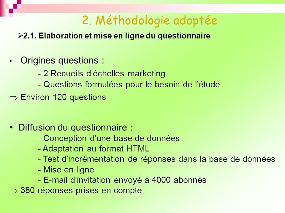Origines questions : - 2 Recueils déchelles marketing - Questions formulées pour le besoin de létude Environ 120 questions 2.